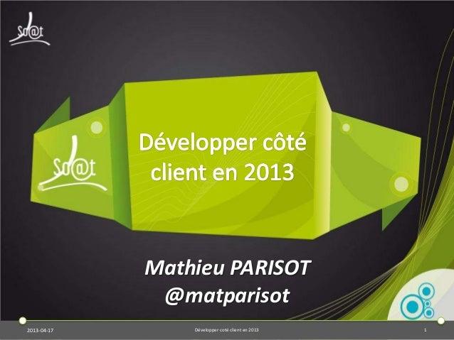 Mathieu PARISOT              @matparisot2013-04-17       Développer coté client en 2013   1