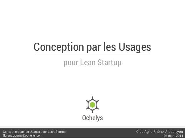 Conception par les Usages pour Lean Startup  Conception par les Usages pour Lean Startup florent.goumy@ochelys.com  Club A...