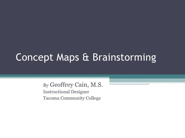 Concept Maps & Brainstorming By  Geoffrey Cain, M.S. Instructional Designer Tacoma Community College