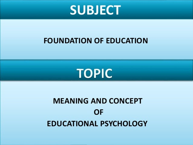 concept meaning of educational psychology copy Created by the great schools partnership, the glossary of education reform is a comprehensive online resource that describes widely used school-improvement terms, concepts, and strategies for journalists, parents, and community members | learn more .