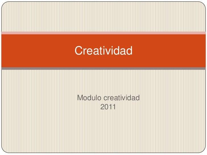 Modulo creatividad 2011<br />Creatividad<br />