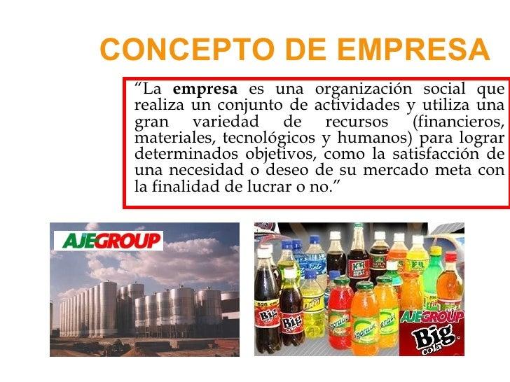 """CONCEPTO DE EMPRESA <ul><li>"""" La  empresa  es una organización social que realiza un conjunto de actividades y utiliza una..."""