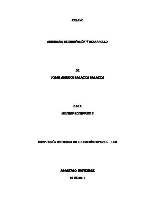 Ensayo Seminario de innovación y desarrollo De JORGE AMERICO PALACIOS PALACIOS Para Mildred Rodríguez n CORPRACIÓN UNIFICA...