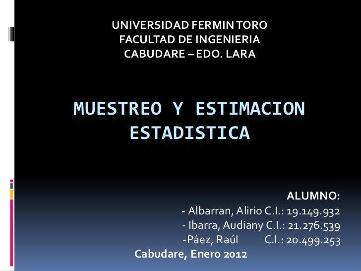 UNIVERSIDAD FERMIN TORO    FACULTAD DE INGENIERIA     CABUDARE – EDO. LARAMUESTREO Y ESTIMACION     ESTADISTICA           ...
