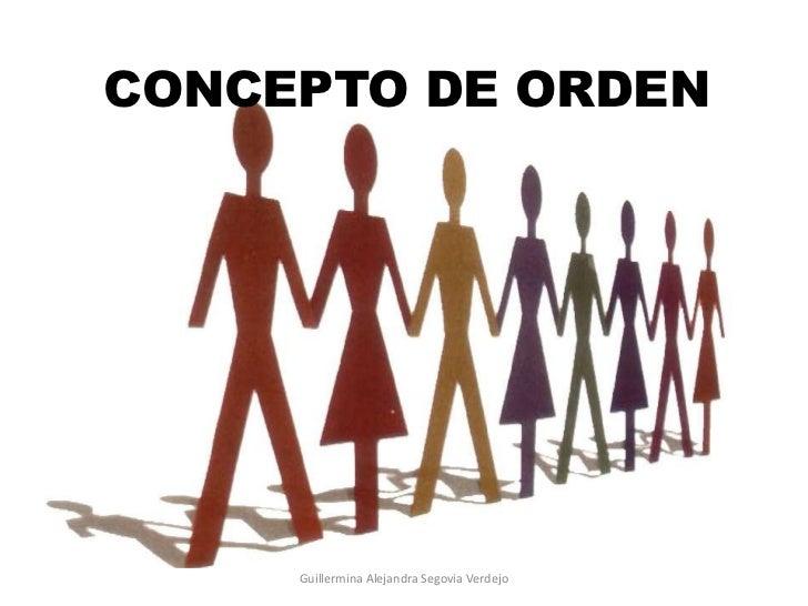 CONCEPTO DE ORDEN<br />Guillermina Alejandra Segovia Verdejo<br />