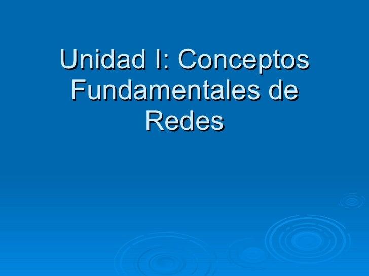 Unidad I: Conceptos Fundamentales de Redes
