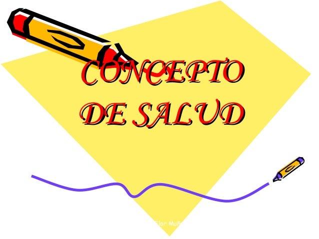 CONCEPTOCONCEPTO DE SALUDDE SALUD Sandra Flor Muñoz