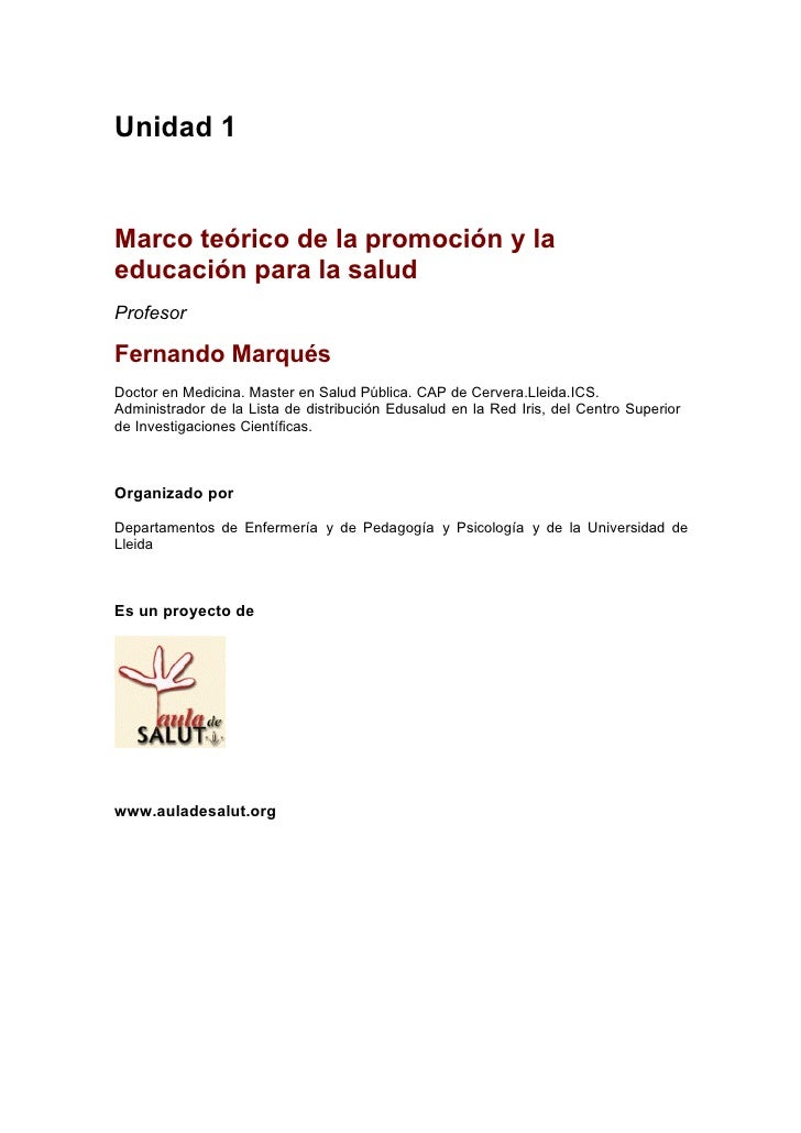 Unidad 1Marco teórico de la promoción y laeducación para la saludProfesorFernando MarquésDoctor en Medicina. Master en Sal...