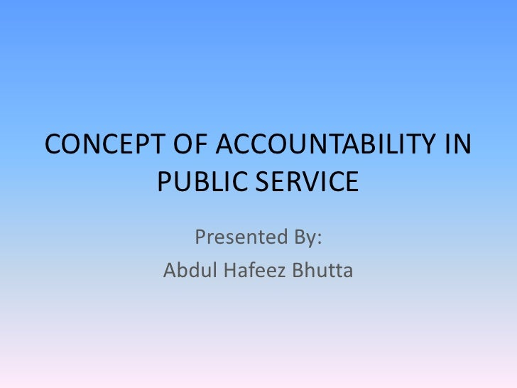 concept of accountability Employee accountability in the workplace what is accountability in the workplace the employee accountability definition is the responsibility of employees to complete the tasks they are assigned, to perform the duties required by their job, and to be present for their proper shifts in order to fulfill or further the goals of the organization.