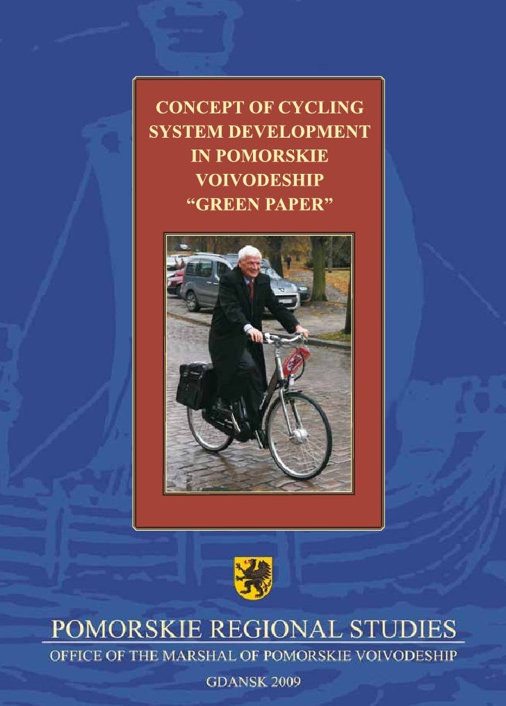 "CONCEPT OF CYCLING SYSTEM DEVELOPMENT    IN POMORSKIE VOIVODESHIP          ""GREEN PAPER""             Gdańsk, July 2008-Dec..."