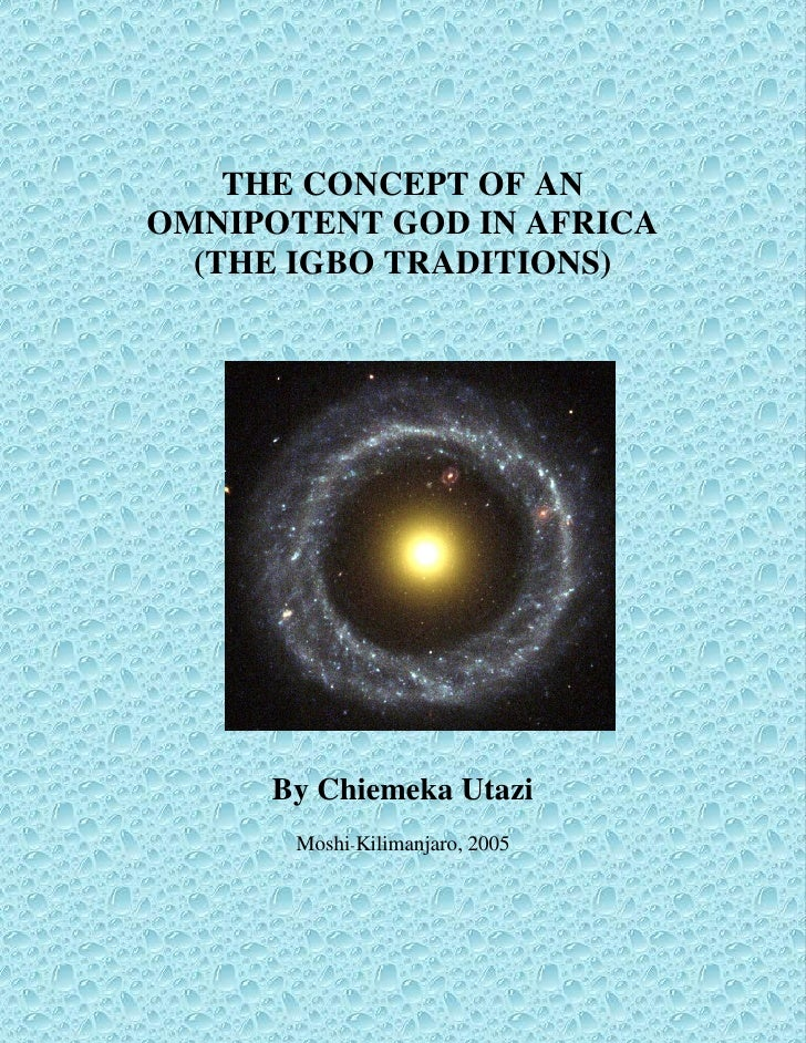 THE CONCETHE CONCEPT OF AN OMNIPOTENT GOD IN AFRICA (THE IGBO TRADITIONS)PT OF AN OMNIPOTENT GOD IN AFRICA (THE IGBO TRADITIONS)
