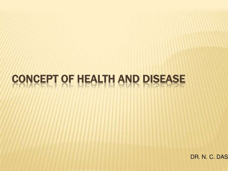 CONCEPT OF HEALTH AND DISEASE<br />DR. N. C. DAS<br />
