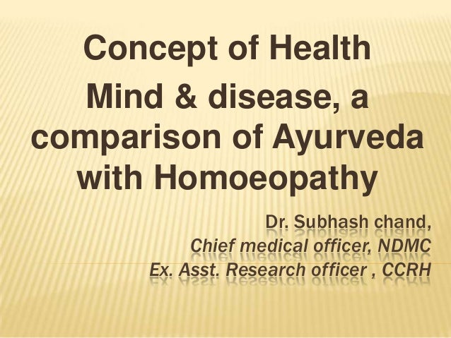 Concept of Health Mind & disease, a comparison of Ayurveda with Homoeopathy Dr. Subhash chand, Chief medical officer, NDMC...