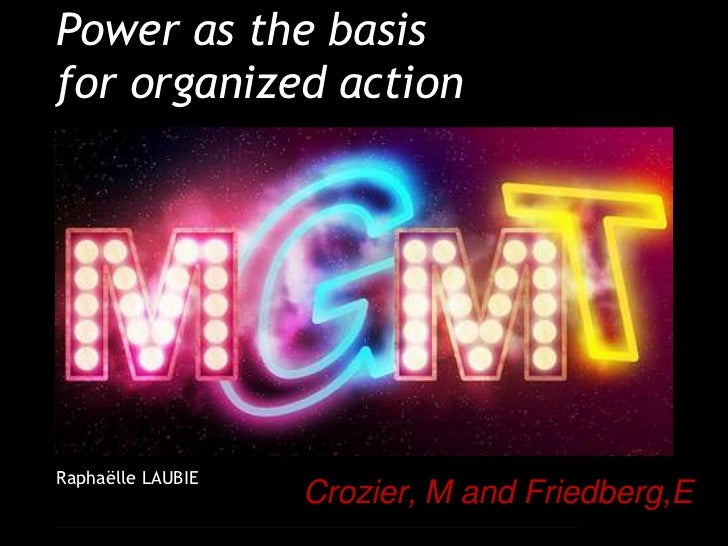 Power as the basisfor organized actionRaphaëlle LAUBIE                   Crozier, M and Friedberg,E                       ...