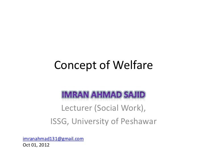 Concept of Welfare             Lecturer (Social Work),          ISSG, University of Peshawarimranahmad131@gmail.comOct 01,...