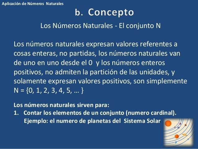 Aplicación de Números Naturales  Los Números Naturales - El conjunto N  Los números naturales expresan valores referentes ...