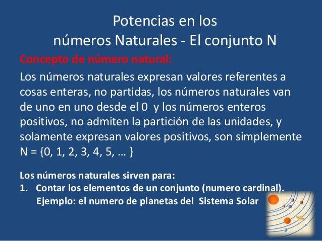 Potencias en los  números Naturales - El conjunto N  Concepto de número natural:  Los números naturales expresan valores r...