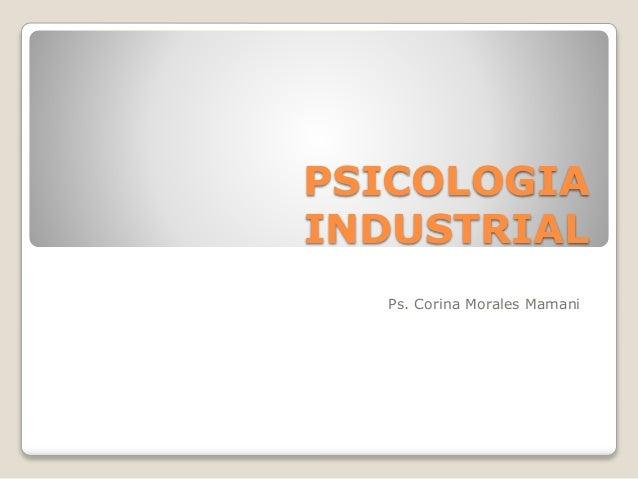 PSICOLOGIA INDUSTRIAL Ps. Corina Morales Mamani