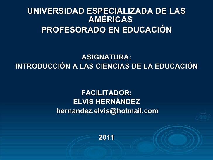 <ul><li>UNIVERSIDAD ESPECIALIZADA DE LAS AMÉRICAS </li></ul><ul><li>PROFESORADO EN EDUCACIÓN </li></ul><ul><li>ASIGNATURA:...