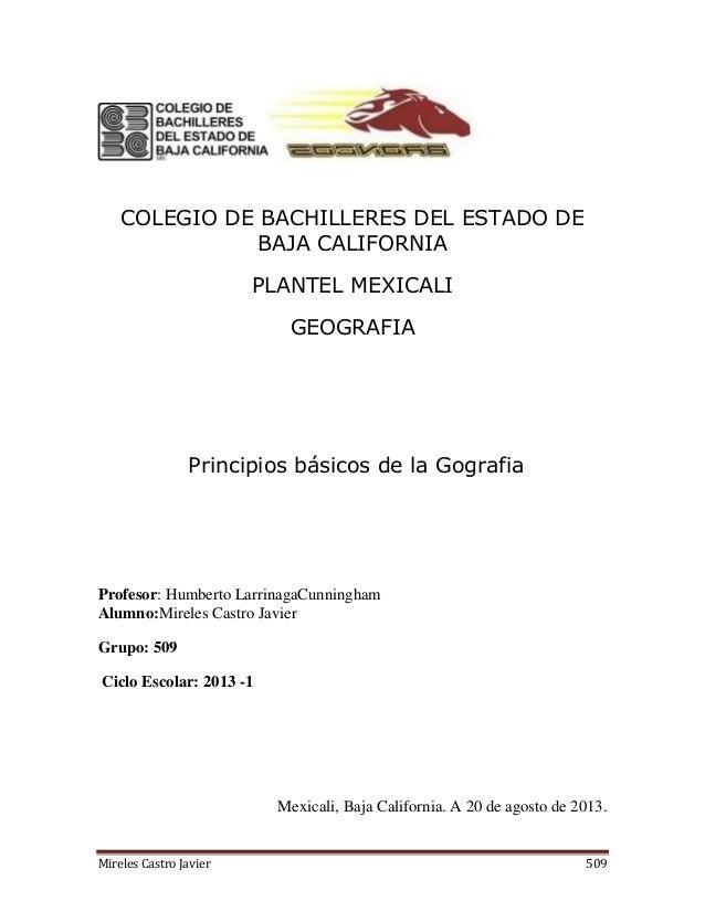 Mireles Castro Javier 509 COLEGIO DE BACHILLERES DEL ESTADO DE BAJA CALIFORNIA PLANTEL MEXICALI GEOGRAFIA Principios básic...