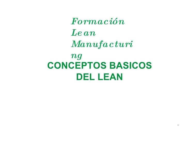 CONCEPTOS BASICOS DEL LEAN <ul><ul><li>Formación Lean Manufacturing </li></ul></ul>