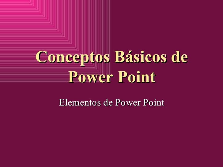 Conceptos B ásicos de Power Point Elementos de Power Point