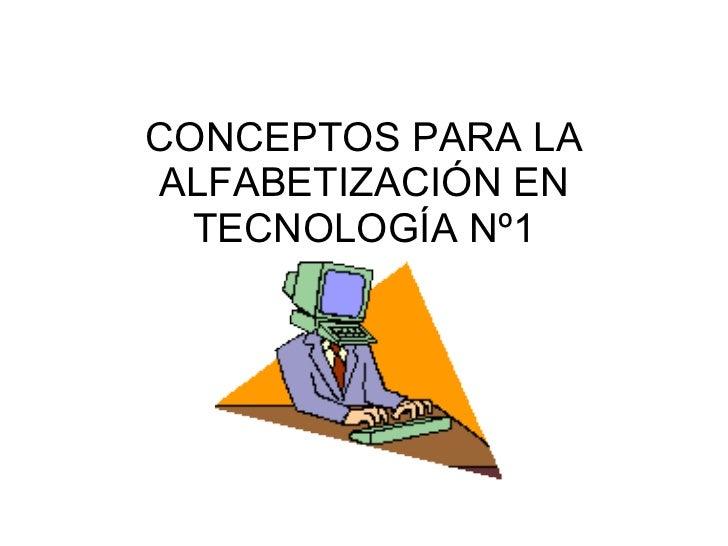 CONCEPTOS PARA LA ALFABETIZACIÓN EN TECNOLOGÍA Nº1