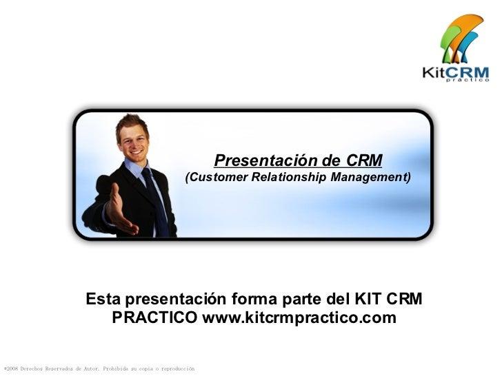 Presentación de CRM (Customer Relationship Management) Esta presentación forma parte del KIT CRM PRACTICO www.kitcrmpracti...