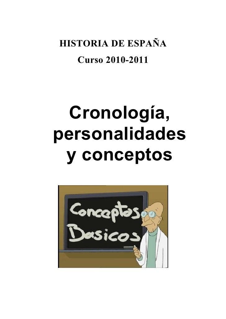 HISTORIA DE ESPAÑA    Curso 2010-2011       Cronología, personalidades  y conceptos