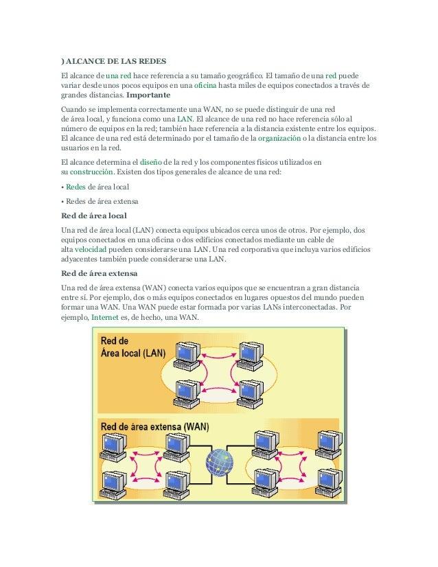 ) ALCANCE DE LAS REDESEl alcance de una red hace referencia a su tamaño geográfico. El tamaño de una red puedevariar desde...