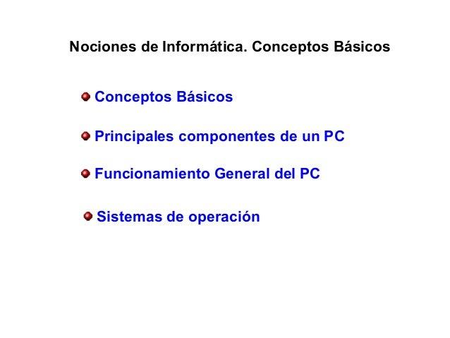 Conceptos BásicosFuncionamiento General del PCSistemas de operaciónNociones de Informática. Conceptos BásicosPrincipales c...