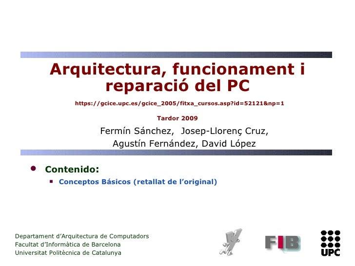 Arquitectura, funcionament i reparació del PC   https://gcice.upc.es/gcice_2005/fitxa_cursos.asp?id=52121&np=1 Tardor 2009...