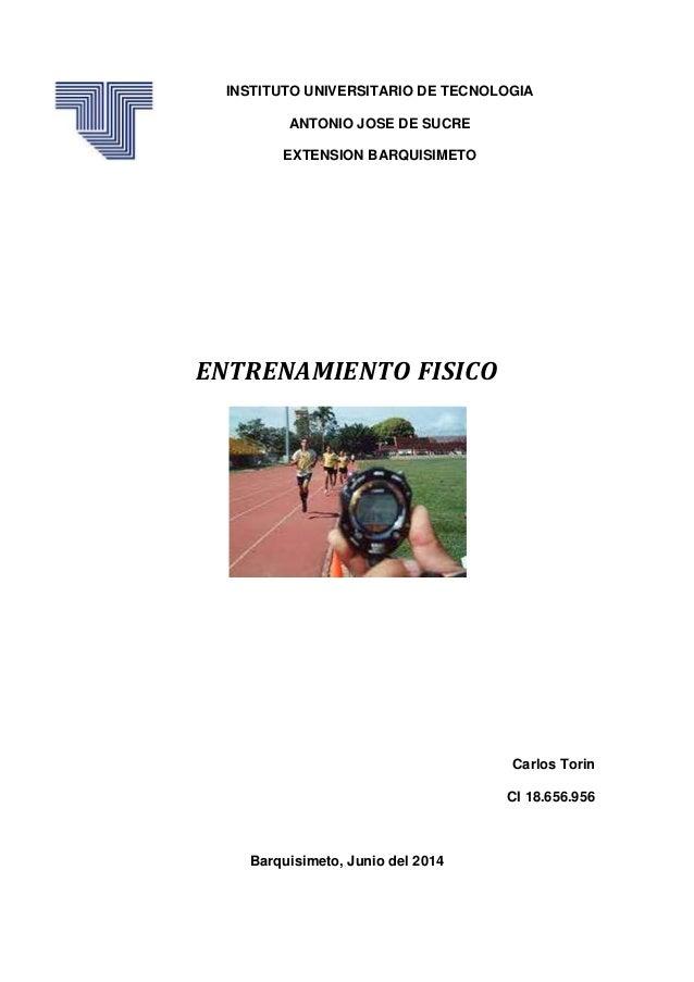 INSTITUTO UNIVERSITARIO DE TECNOLOGIA ANTONIO JOSE DE SUCRE EXTENSION BARQUISIMETO ENTRENAMIENTO FISICO Carlos Torin CI 18...