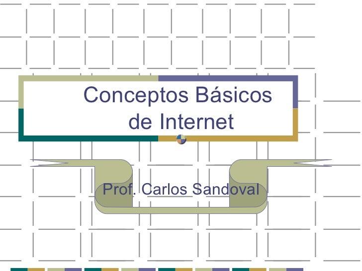 Conceptos Básicos  de Internet Prof. Carlos Sandoval