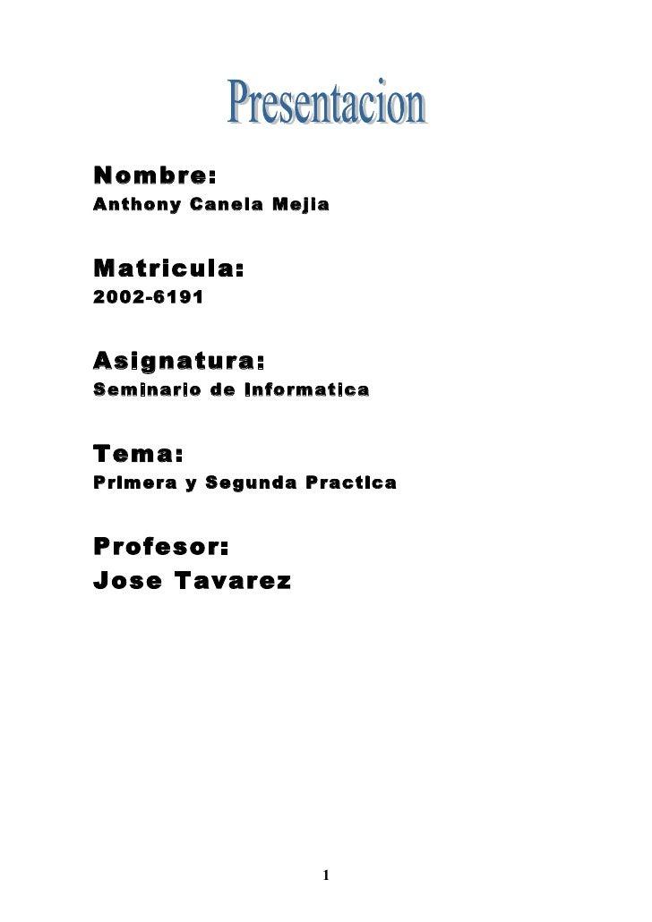 Nombre: Anthony Canela Mejia   Matricula: 2002-6191   Asignatura: Seminario de Informatica   Tema: Primera y Segunda Pract...