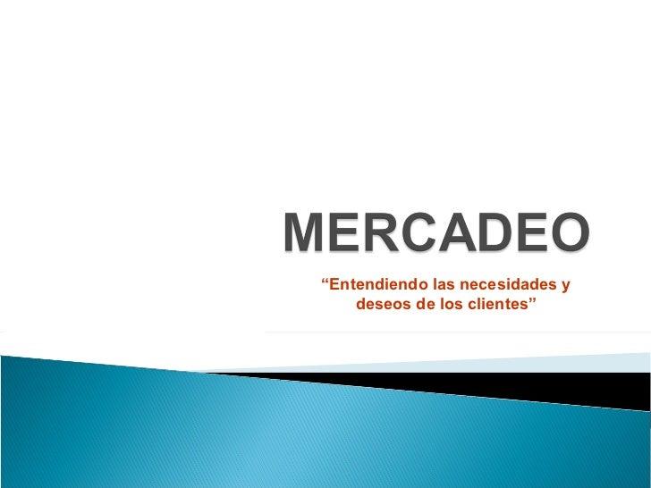 """MERCADEO<br />""""Entendiendo las necesidades y deseos de los clientes""""<br />"""