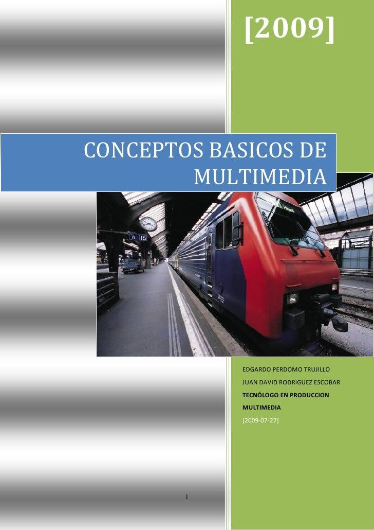 [2009]CONCEPTOS BASICOS DE        MULTIMEDIA             EDGARDO PERDOMO TRUJILLO             JUAN DAVID RODRIGUEZ ESCOBAR...