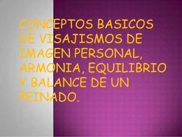CONCEPTOS BASICOS DE VISAJISMOS DE IMAGEN PERSONAL, ARMONIA, EQUILIBRIO Y BALANCE DE UN PEINADO.