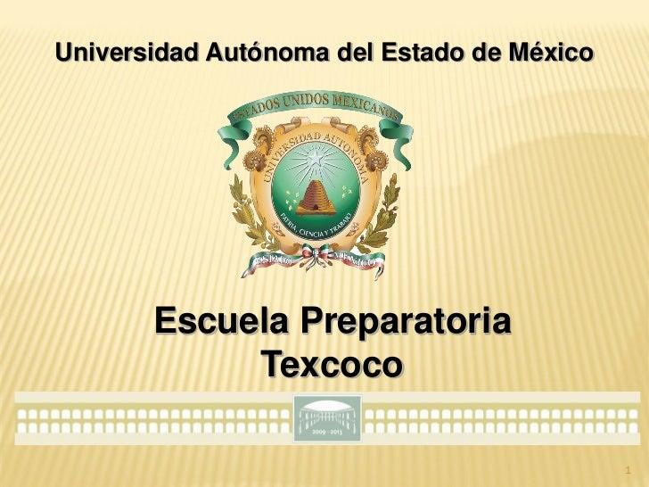 Universidad Autónoma del Estado de México       Escuela Preparatoria            Texcoco                                   ...