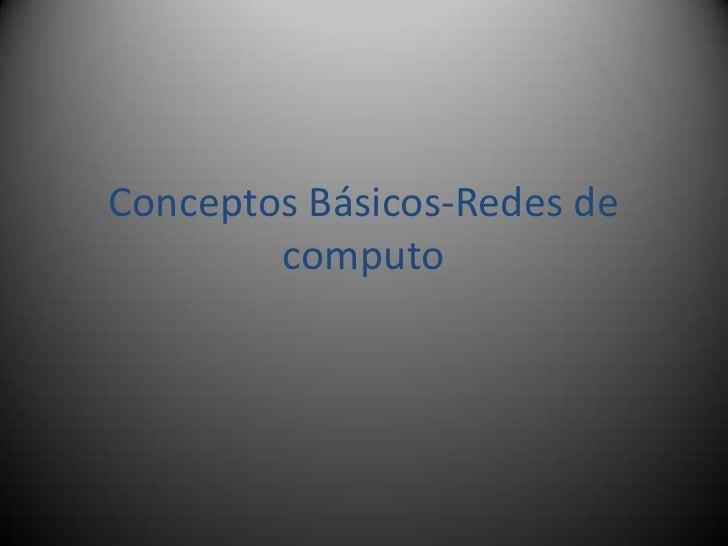 Conceptos Básicos-Redes de computo<br />