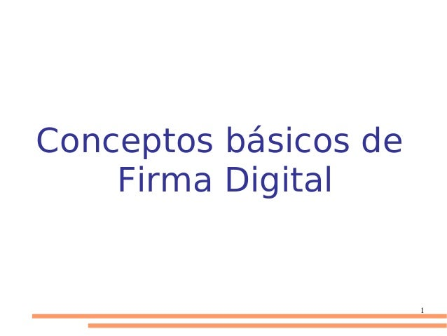 Conceptos básicos de Firma Digital  1