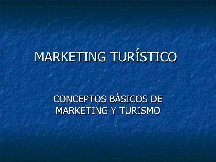 MARKETING TURÍSTICO  CONCEPTOS BÁSICOS DE MARKETING Y TURISMO