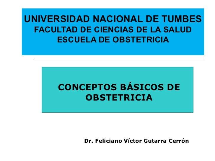 UNIVERSIDAD NACIONAL DE TUMBES FACULTAD DE CIENCIAS DE LA SALUD     ESCUELA DE OBSTETRICIA     CONCEPTOS BÁSICOS DE       ...