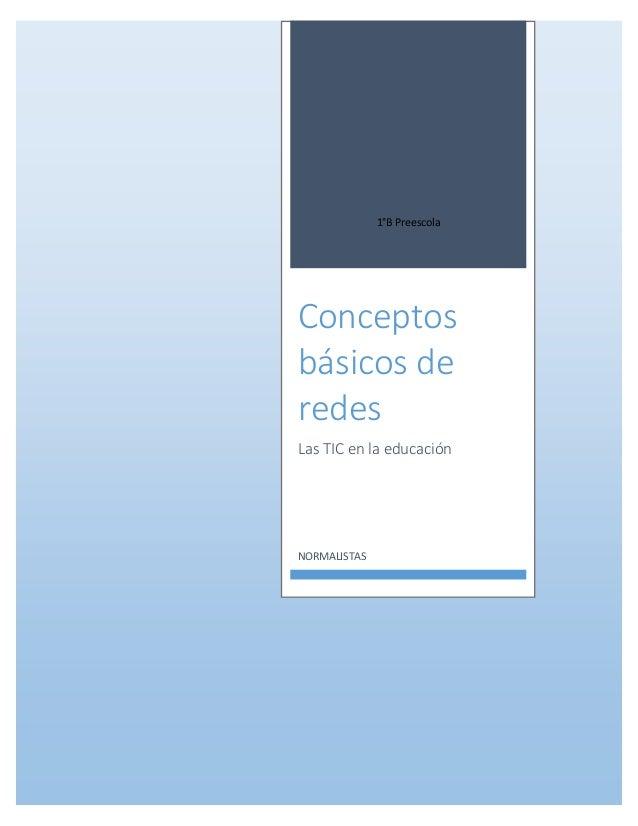 1°B Preescola Conceptos básicos de redes Las TIC en la educación NORMALISTAS