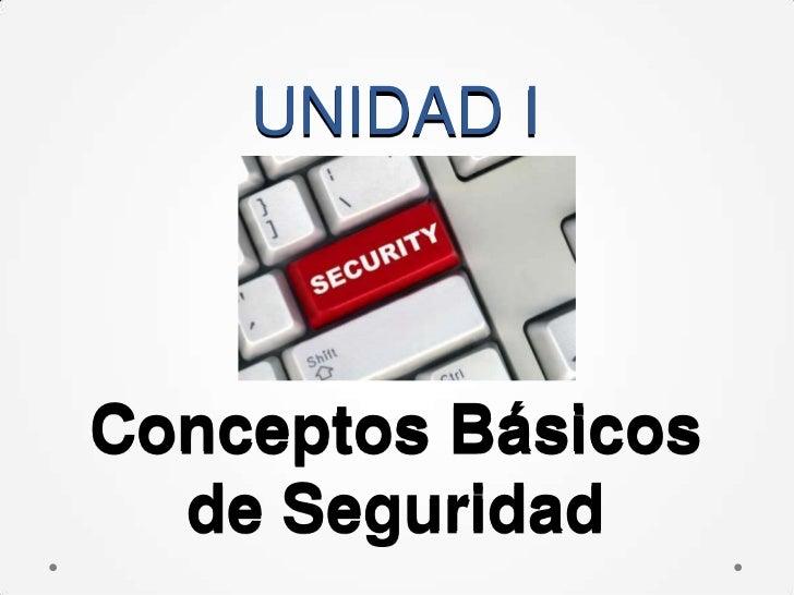 UNIDAD IConceptos Básicos  de Seguridad