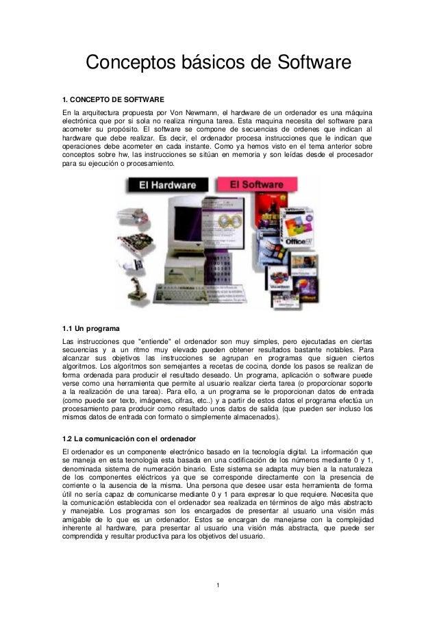 Conceptos básicos de Software1. CONCEPTO DE SOFTWAREEn la arquitectura propuesta por Von Newmann, el hardware de un ordena...