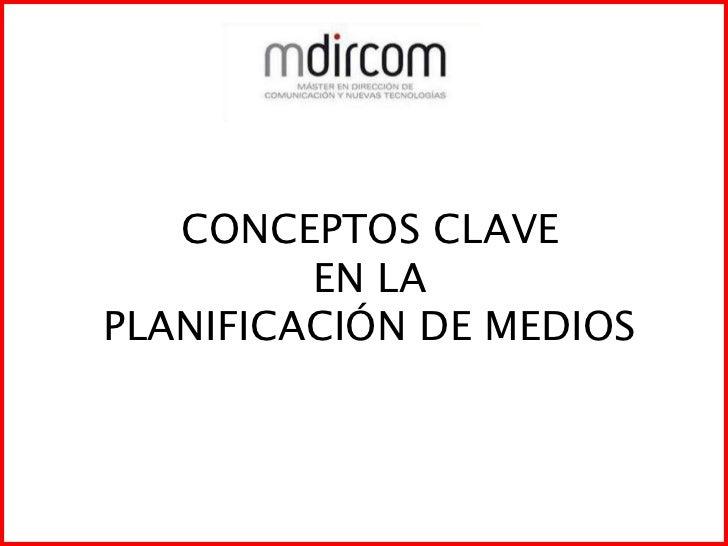 CONCEPTOS CLAVE <br />EN LA <br />PLANIFICACIÓN DE MEDIOS<br />
