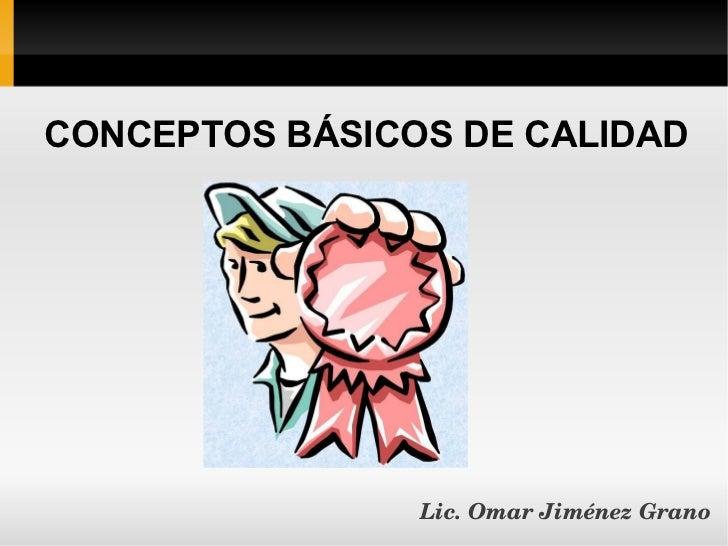 CONCEPTOS BÁSICOS DE CALIDAD                Lic.OmarJiménezGrano
