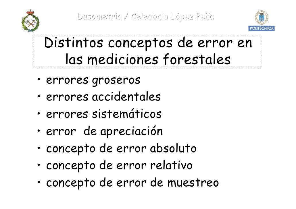 Dasometría / Celedonio López Peña       Distintos conceptos de error en        las mediciones forestales •   errores grose...