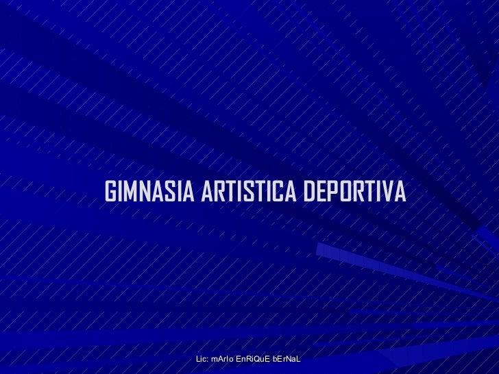 GIMNASIA ARTISTICA DEPORTIVA        Lic: mArIo EnRiQuE bErNaL